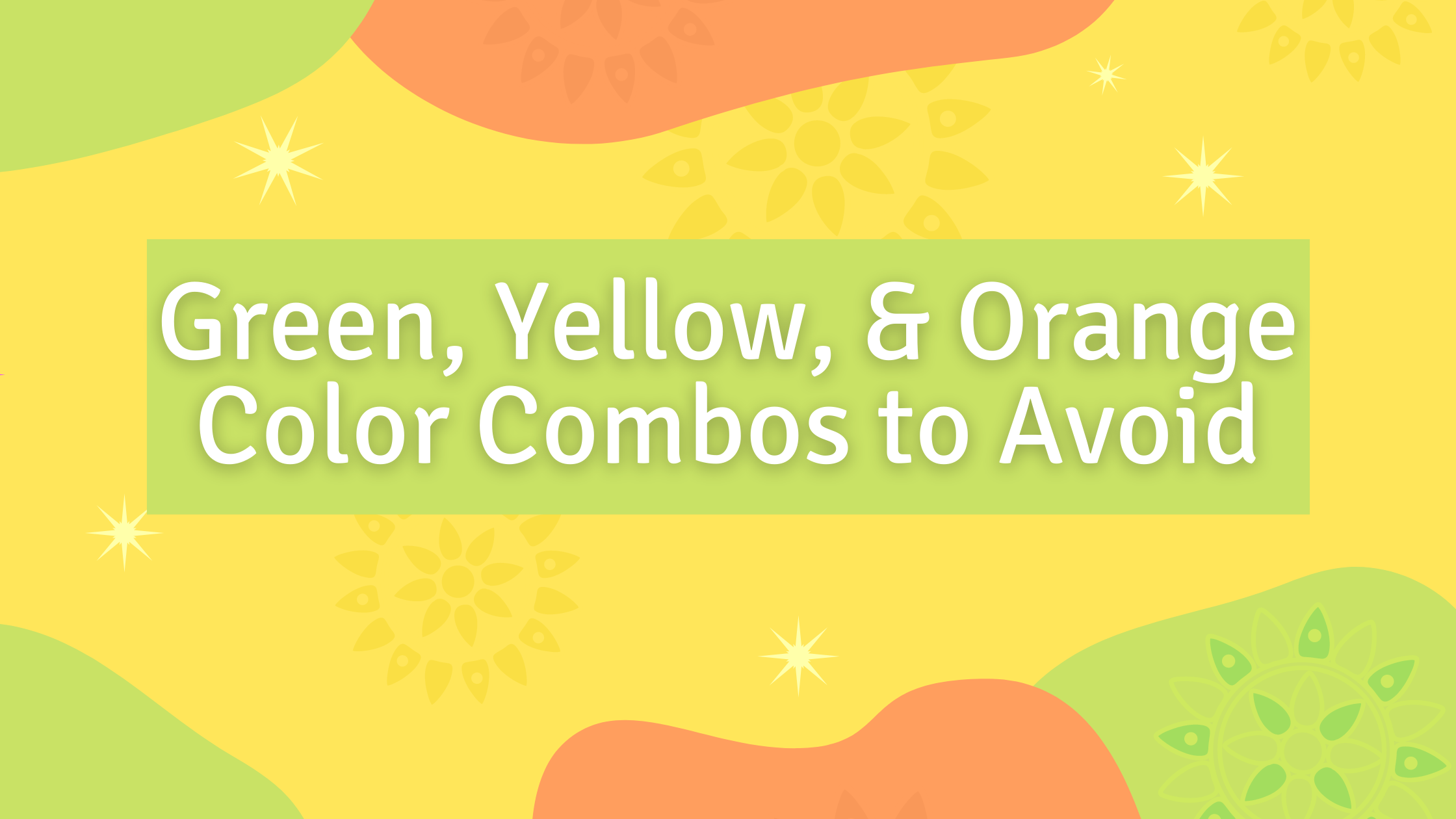 Green, Yellow, and Orange Color Combos to Avoid