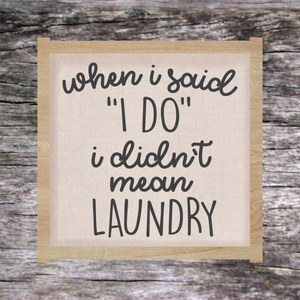 When I said I do, I didn't mean laundry - Sign