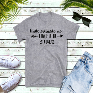 Underestimate me, that'll be fun - T-Shirt