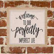 Load image into Gallery viewer, Welcome to our perfectly imperfect life - Sign