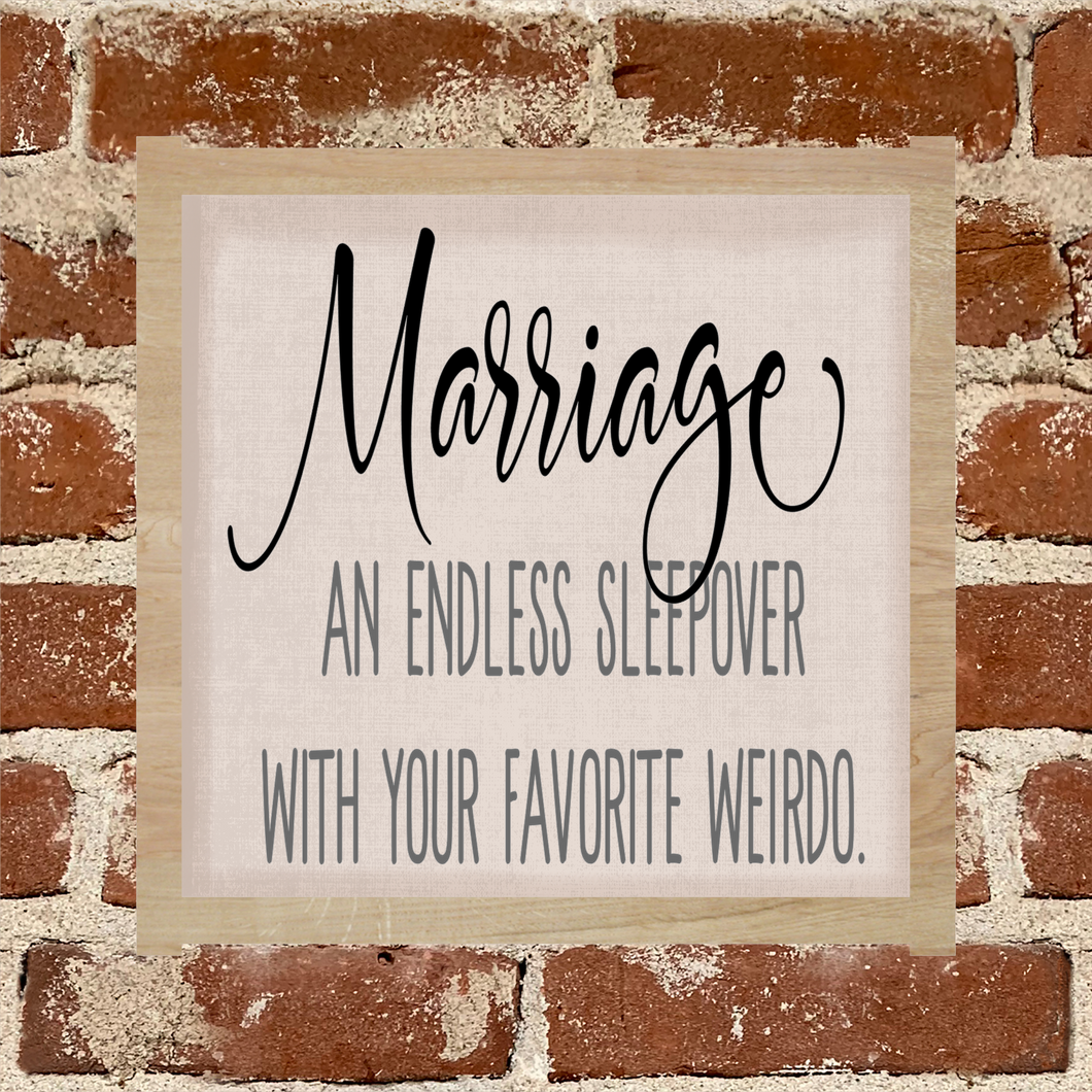 Marriage, an endless sleepover with your favorite weirdo - Sign
