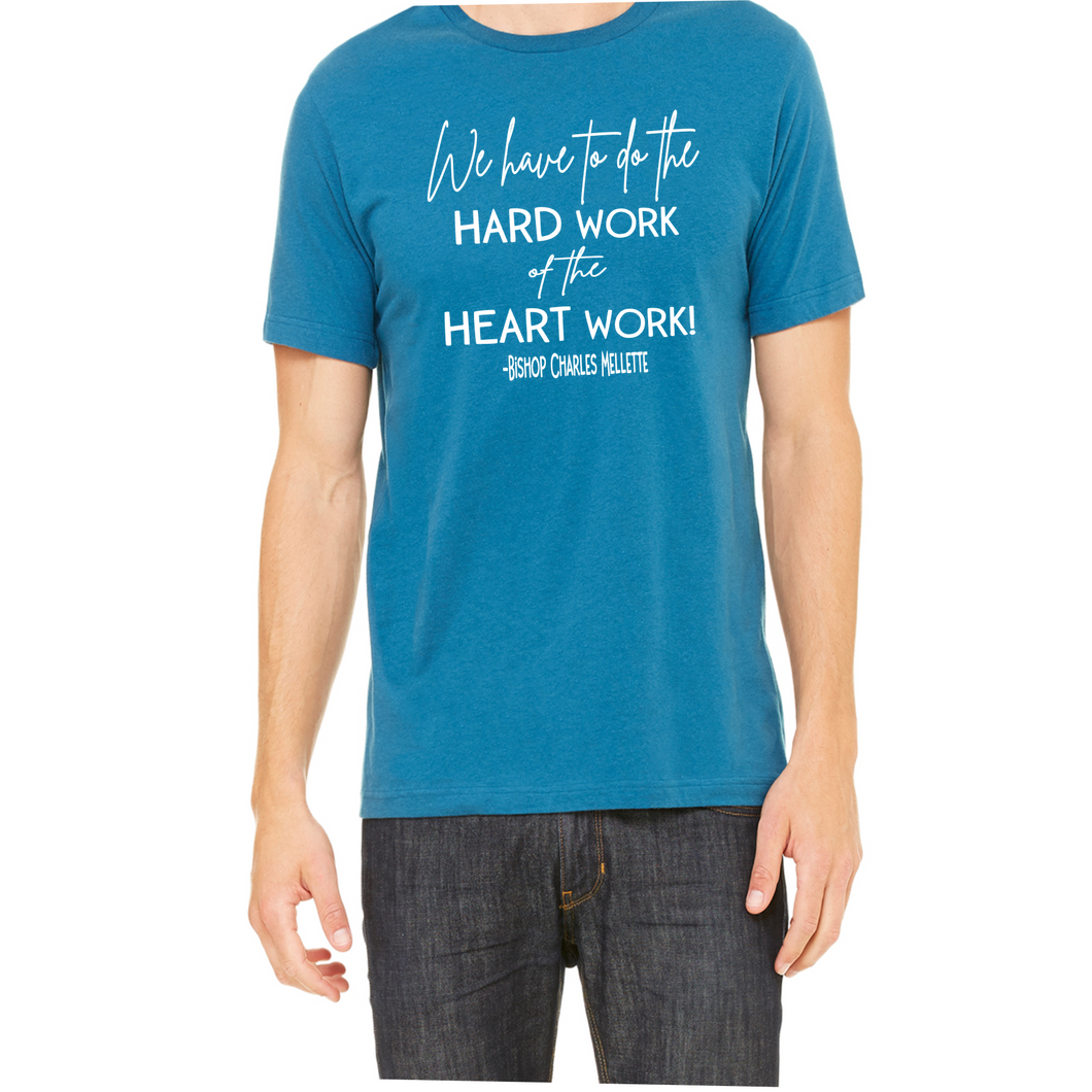 We have to do the Hard Work of the Heart Work - Shirt