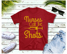 Load image into Gallery viewer, Nurses Call the Shots - Shirt