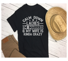 Load image into Gallery viewer, Calm Down Ladies, I'm Married - Shirt