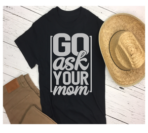 Go Ask Your Mom - Shirt