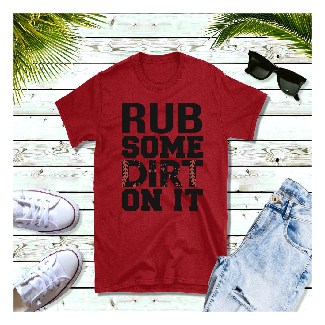 Rub Some Dirt On It - T-Shirt