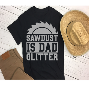 Sawdust is Dad Glitter - T-Shirt