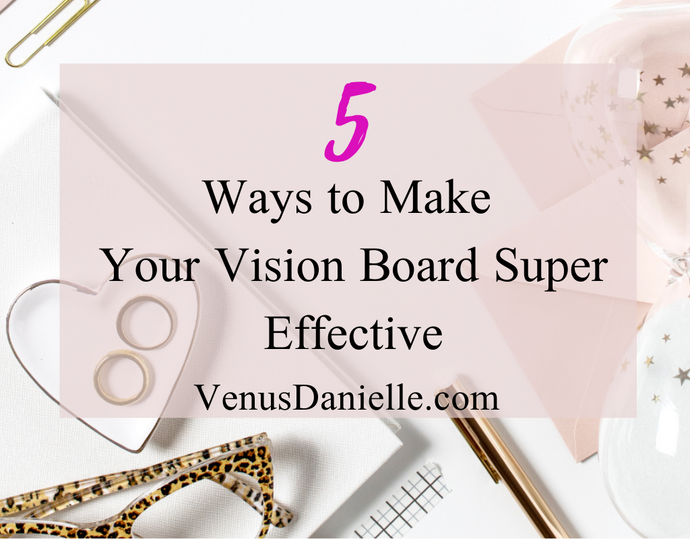 5 Ways to Make Your Vision Board Super Effective
