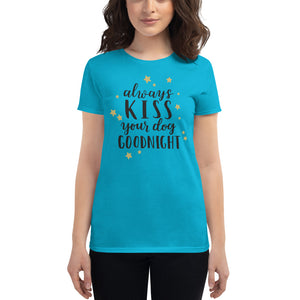 """Always Kiss Your Dog Goodnight"" Women's Short Sleeve T-Shirt"