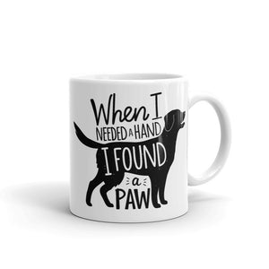 """When I Needed a Hand, I Found a Paw"" Mug"