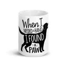 "Load image into Gallery viewer, ""When I Needed a Hand, I Found a Paw"" Mug"