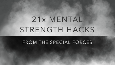 21 Mental Strength Hacks for Success, Courage and Happiness from the Special Forces