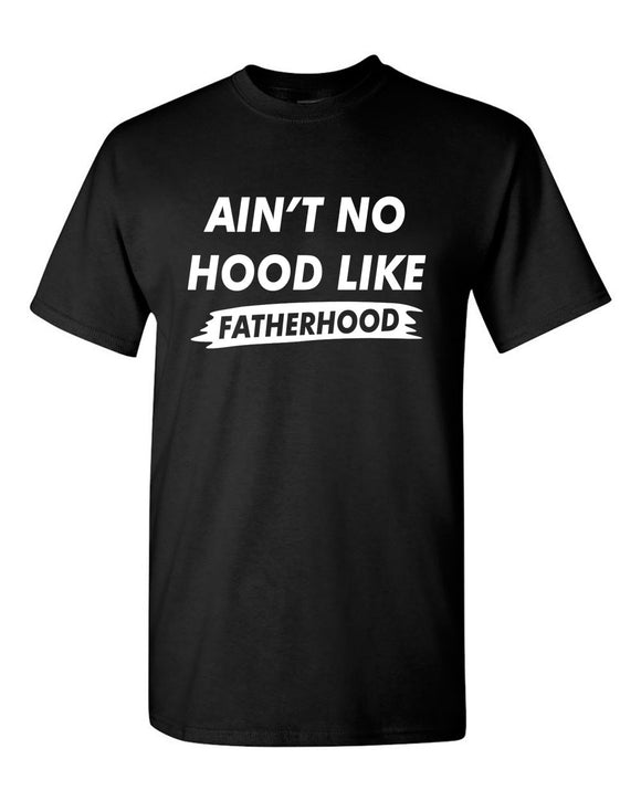 Ain't no Hood like Fatherhood t-shirt dad t-shirt father's day t-shirt