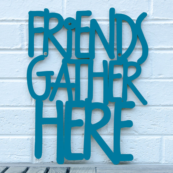 Spunky Fluff Artful Sign Friends Gather Here Artistic Cut Out Wood Signs Inspirational word art for your wall