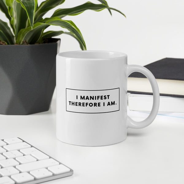 """I Manifest, Therefore I am"" Mug"