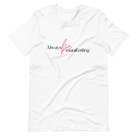 """Always be Manifesting"" T-Shirt v1"