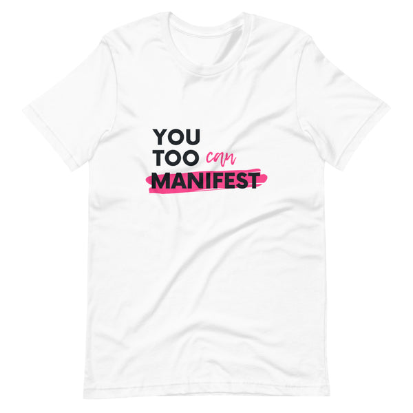 """You Too Can Manifest"" T-Shirt"