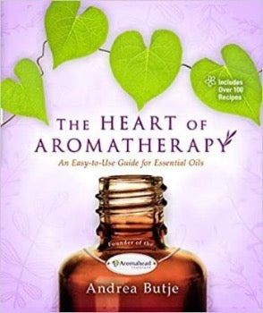 The Heart of Aromatherapy - by Andrea Butje
