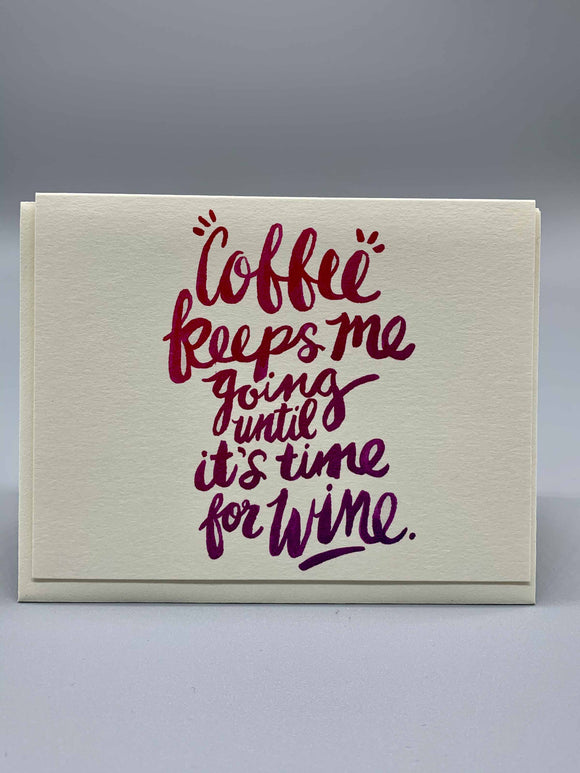 Coffee keeps me going until it's time for wine.