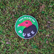 "Load image into Gallery viewer, A 3 inch round vinyl sticker with an illustration of a tukey vulture with the words ""You Make Me Puke"""