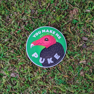 "A 3 inch round vinyl sticker with an illustration of a tukey vulture with the words ""You Make Me Puke"""