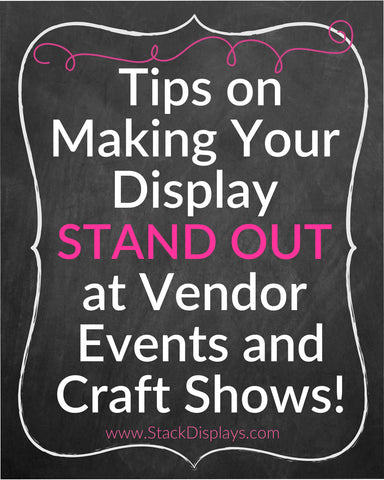 Tips on Making Your Display Stand Out at Craft Shows and Vendor Events!