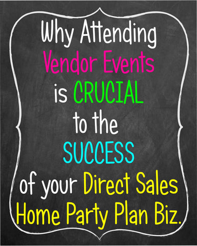 Why Attending Vendor Events is Crucial to the Success of Your Home Party Plan / Direct Sales Business