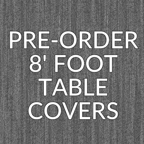 PRE-ORDER NEW 8' TABLE COVERS