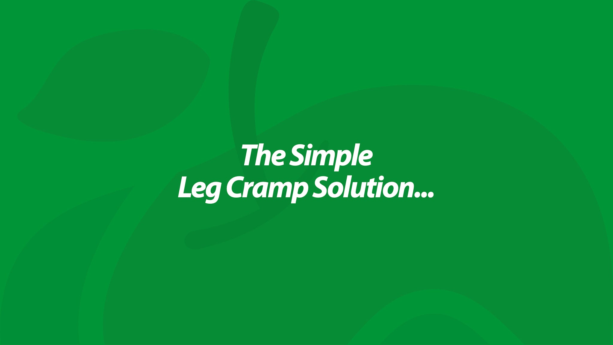 The Simple Leg Cramp Solution...