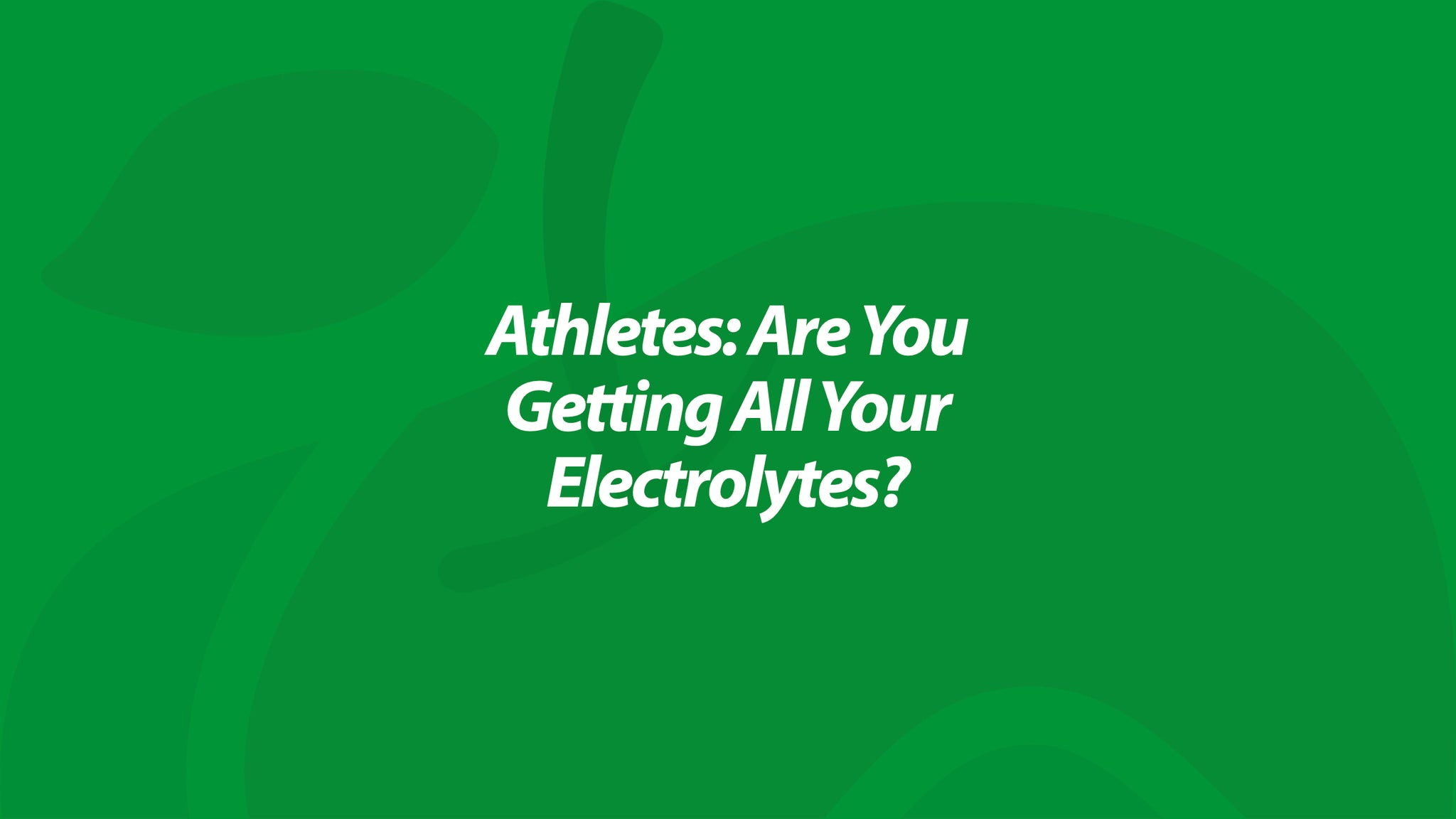 Athletes: Are You Getting All Your Electrolytes?