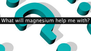 What will Magnesium help me with? How long will it take?