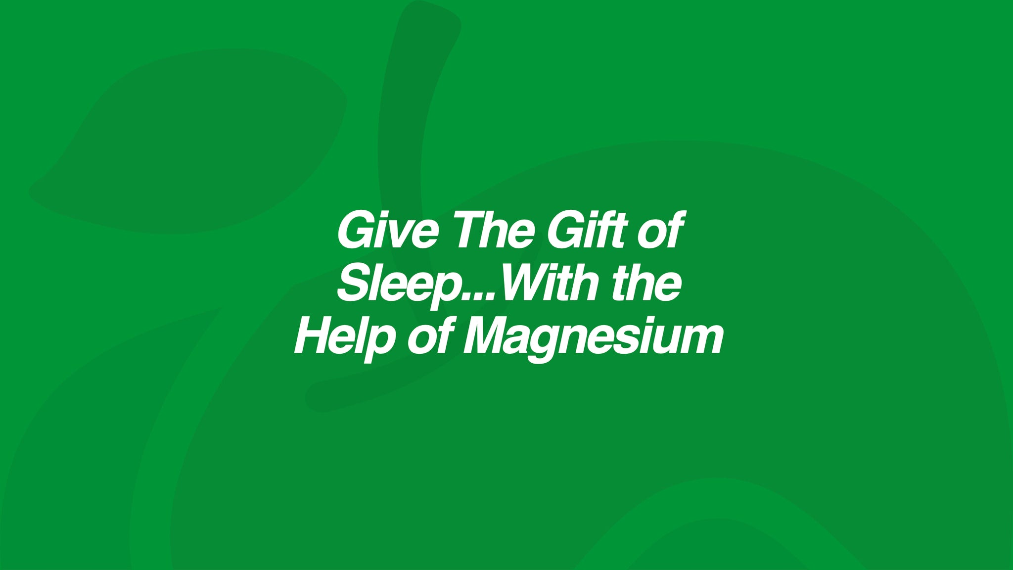 Give The Gift of Sleep...With the Help of Magnesium