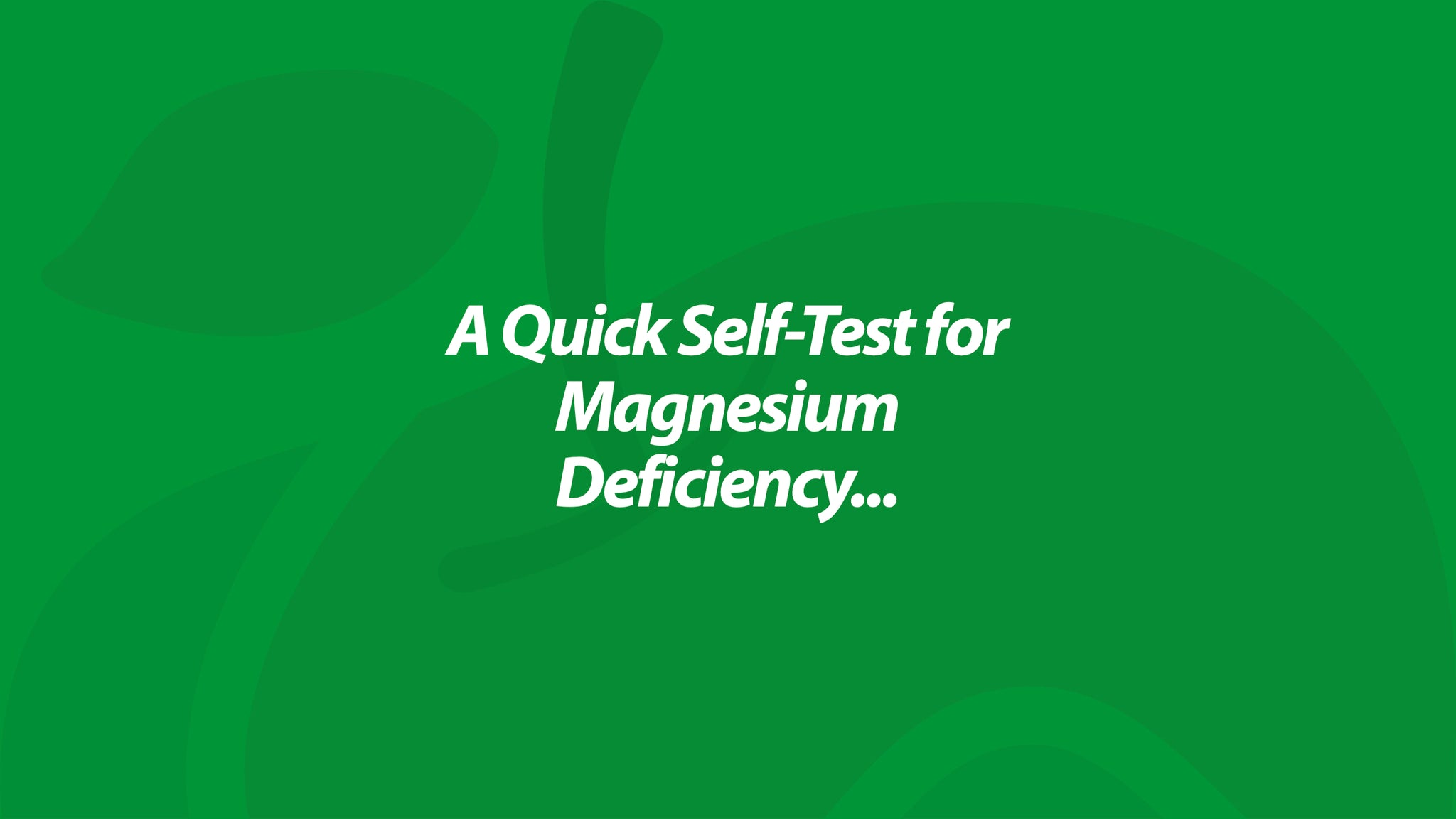 A Quick Self-Test for Magnesium Deficiency...