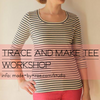 Trace-and-Make Tee Workshop