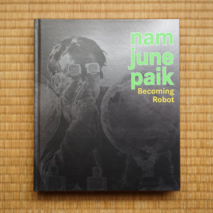 Nam Jun Paik: Becoming Robot