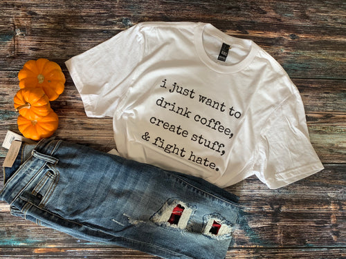 Coffee, Create, Fight Hate Graphic Tee