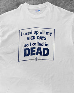 """I Used Up All My Sick Days"" Tee - 2000s"