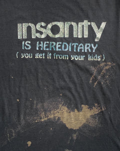"Single Stitched ""Insanity Is Hereditary"" Tee - 1990s"