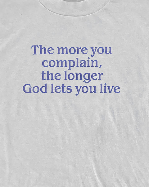 "Single Stitched ""The More You Complain, The Longer God Let's You Live"" Tee - 1990s"