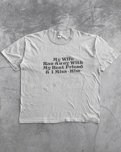 "Single Stitched ""My Wife Ran Away With My Best Friend..."" Tee 1980s"
