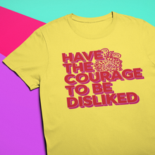Load image into Gallery viewer, COURAGE TO BE DISLIKED TEE