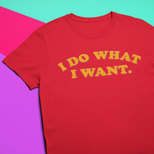 Load image into Gallery viewer, I DO WHAT I WANT TEE
