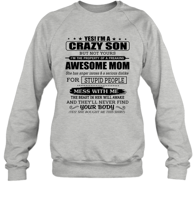 Yes I'm A Crazy Daughter But Not Yours I'm The Property Of A Freaking Awesome Mom Shirt