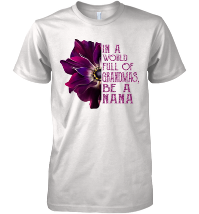 In A World Full Of Grandmas Be A Nana Anemone Flower Shirt