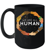 Black History Month We Are All Human Black Is Beautiful Mug