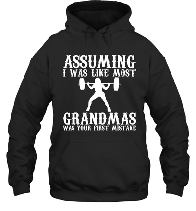 Assuming I Was Like Most Grandmas Was Your First Mistake Shirt