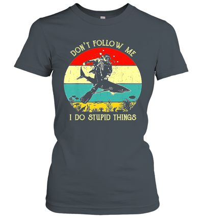 Don't Follow Me I Do Stupid Things Scuba Retro Vintage Shirt