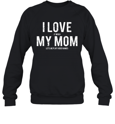 I Love My Mom Funny Sarcastic Video Games Gift Shirt