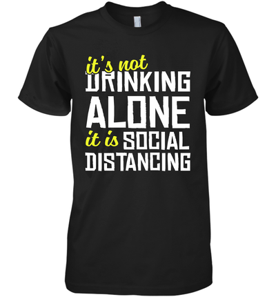 It's Not Drinking Alone It Is Socal Distancing Shirt