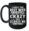 I Have The Best Wife In The World Crazy And Scares Me Mug